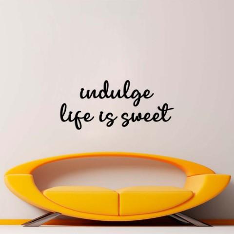 indulge, life is sweet Ahşap Yazı
